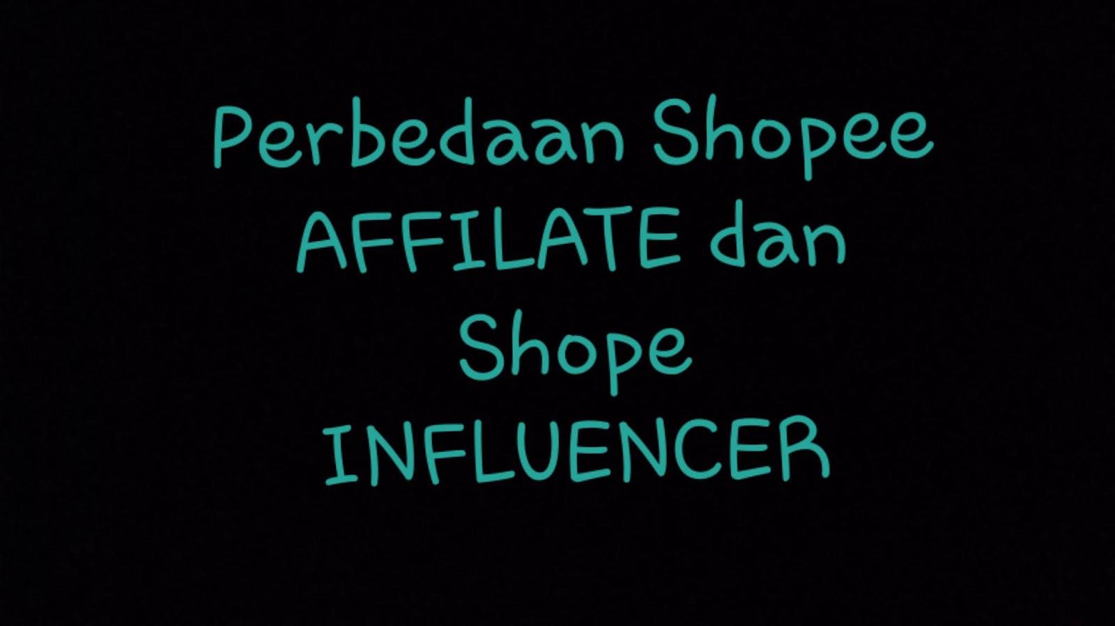 Perbedaan Shopee AFFILATE Shopee INFLUENCER di Affiliates Program