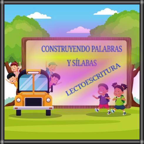 CONSTRUYENDO PALABRAS Y SÍLABAS-LECTOESCRITURA