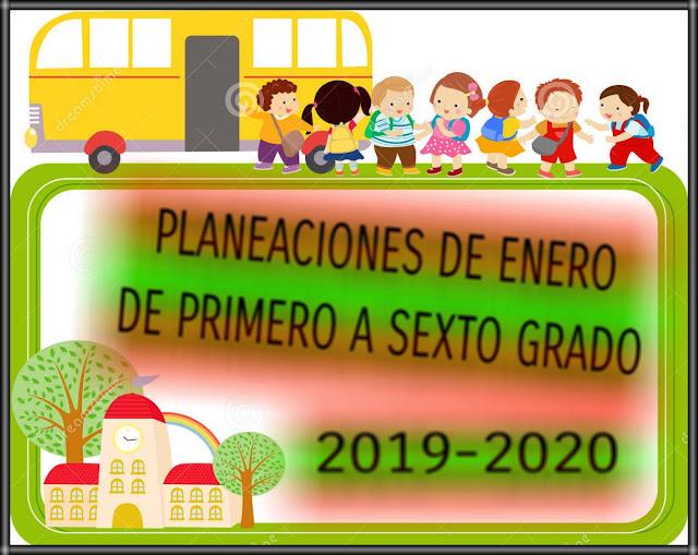 PLANEACIONES DE ENERO-DE PRIMERO A SEXTO GRADO-2019-2020