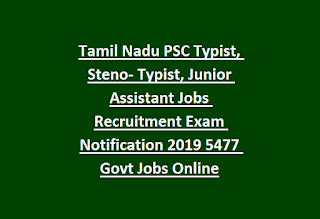 Tamil Nadu PSC Typist, Steno- Typist, Junior Assistant Jobs Recruitment Exam Notification 2019 5477 Govt Jobs Online