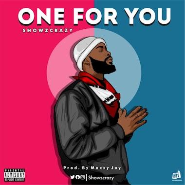 [Music] Showzcrazy - One for you (prod. Maxxy Jay) #Arewapublisize
