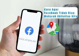 Cara Agar Facebook tidak Bisa Melacak Aktivitas Kita