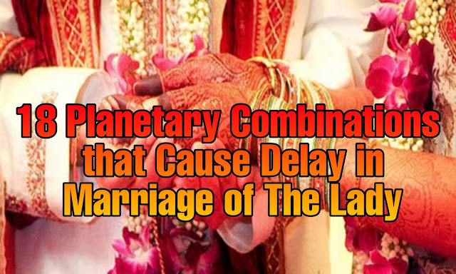 18 Planetary Combinations that Cause Delay in Marriage of The Lady
