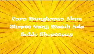 Cara Menghapus Akun Shopee Yang Masih Ada Saldo Shopeepay