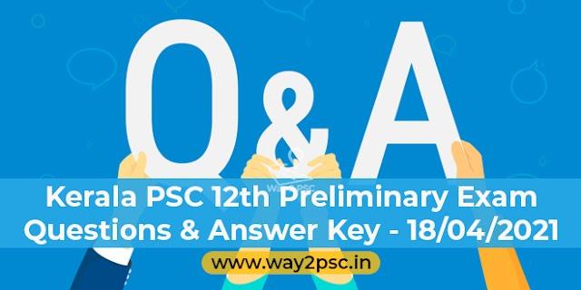 Kerala PSC 12th Preliminary Exam Questions & Answer Key - 18/04/2021