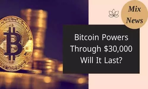 Bitcoin powers through $ 30,000, will it last?