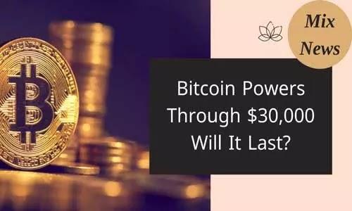 Bitcoin powers through $ 30,000, will it last?