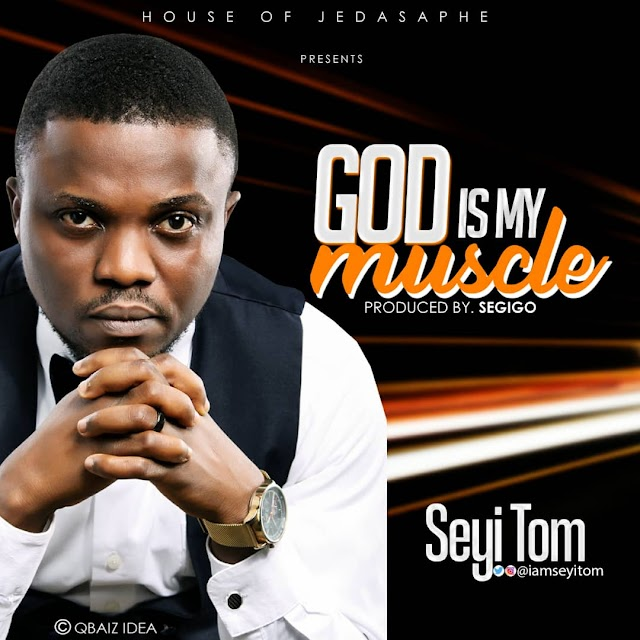 DOWNLOAD: God is My Muscle by Seyi Tom: Audio + Video Lyrics