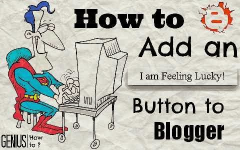 How to add an Google inspired I am feeling lucky button to blogger via geniushowto.blogspot.com must have widgets