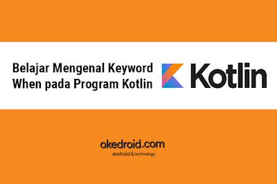 Belajar Mengenal Keyword When pada Program Kotlin