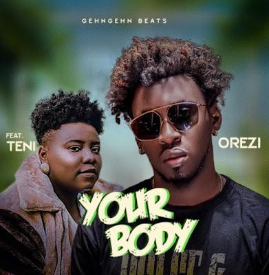 Orezi Ft Teni - Your Body (Prod. By GEHNGEHN Beatz - Audio MP3)