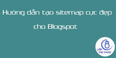 Hướng dẫn tạo sitemap cực đẹp cho Blogspot