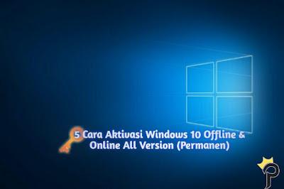 5 Cara Aktivasi Windows 10 Offline & Online All Version (Permanen)