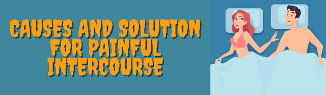 Causes & Solution for Painful Intercourse