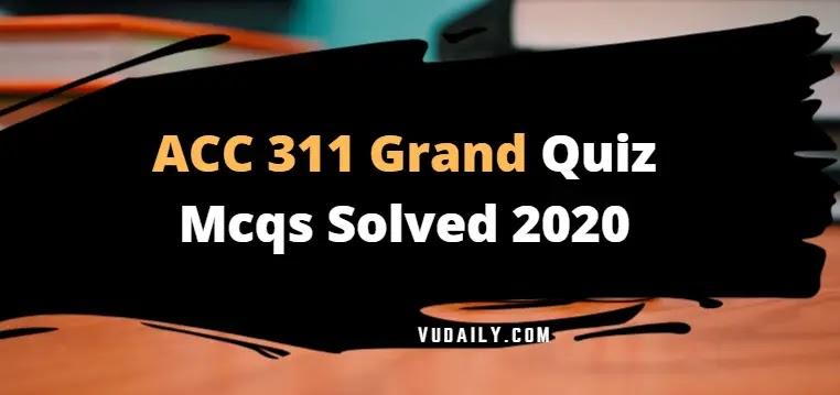 ACC311 grand quiz Mcqs solved 2020