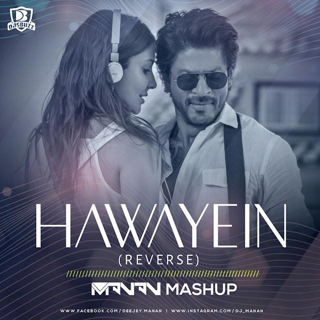 Hawayein x Reverse  – DJ MANAN Mashup