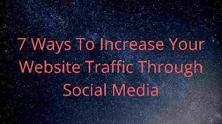 7 Ways To Increase Your Website Traffic Through Social Media