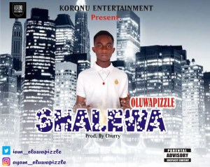 Oluwapizzle – Shalewa (Prod. By Churry) - Mp3made.com.ng