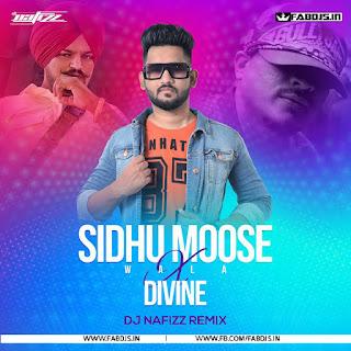 SIDHU MOOSE WALA X DIVINE DJ NAFIZZ REMIX