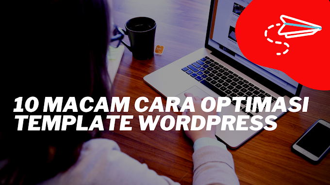 10 Macam Cara Optimasi Template Wordpress
