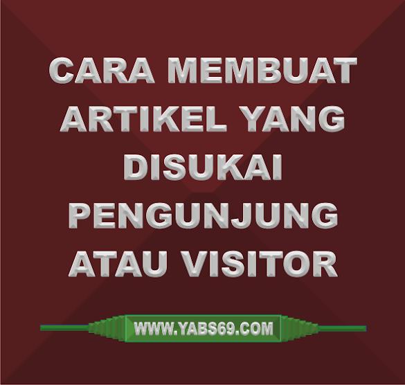 Cara Membuat Artikel Yang Disukai Pengunjung Atau Visitor, Artikel Yang Human Friendly