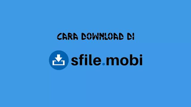 Cara Download di SFile Mobi dengan Mudah