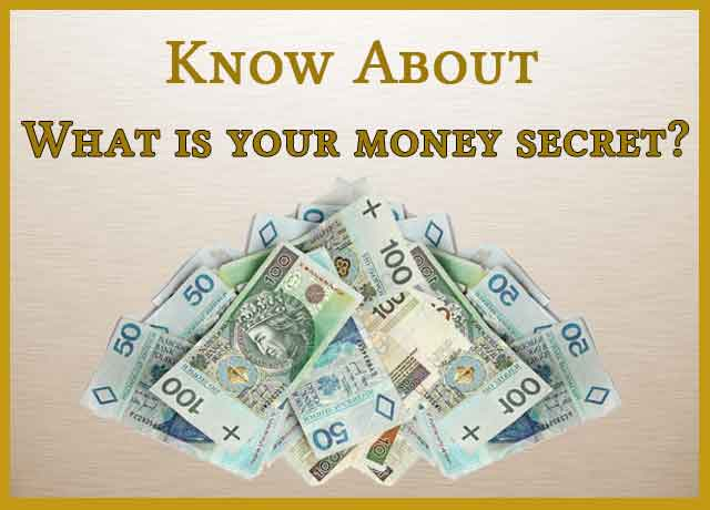 Know About What is your money secret