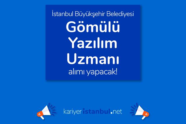 İstanbul Büyükşehir Belediyesi İSBAK A.Ş, gömülü yazılım uzmanı alımı yapacak. Detaylar kariyeristanbul.net'te!