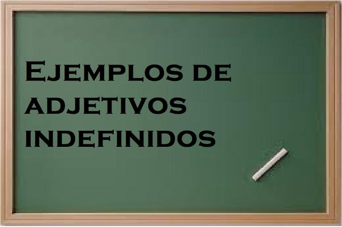 EJEMPLOS DE ADJETIVOS INDEFINIDOS