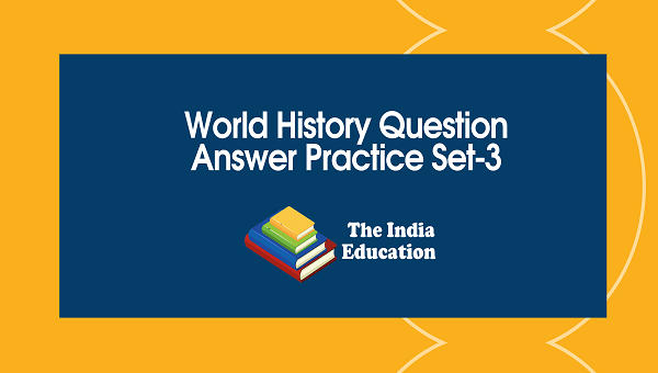 World History Question Answer Practice Set-3