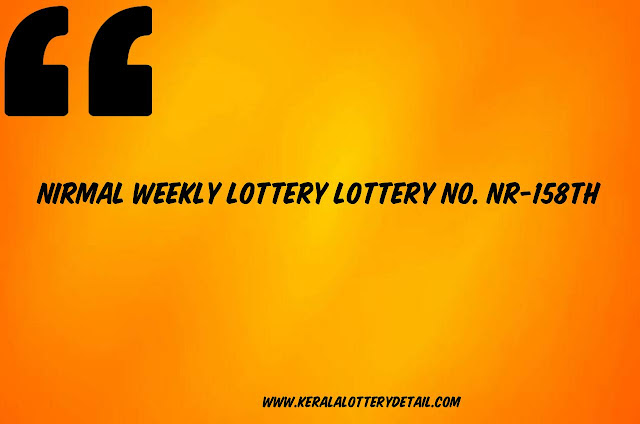 NIRMAL WEEKLY LOTTERY LOTTERY NO. NR-158th