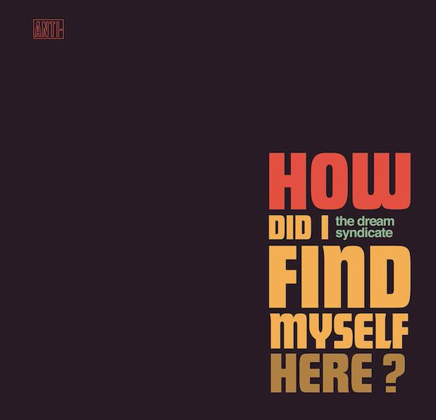 THE DREAM SYNDICATE - How did i find myself here 1