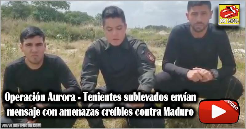 Operación Aurora - Tenientes sublevados envían mensaje con amenazas creíbles contra Maduro
