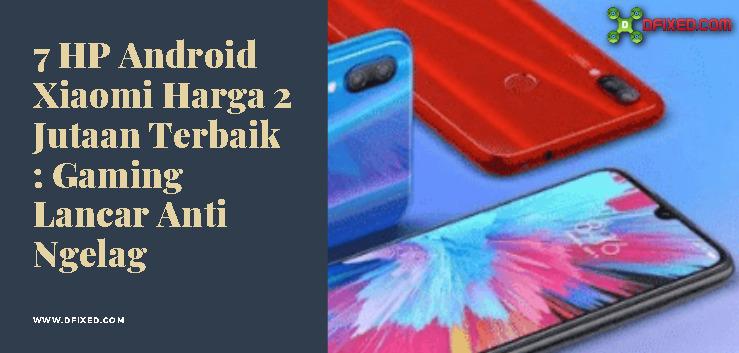 7 HP Android Xiaomi Harga 2 Jutaan Terbaik : Gaming Lancar Anti Ngelag