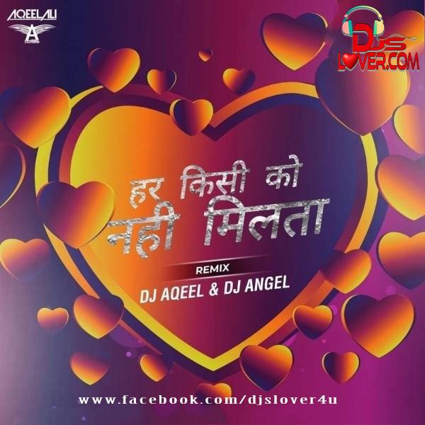 Har Kisi Ko Nahi Milta Remix DJ Aqeel x DJ Angel