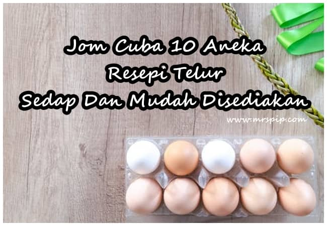 10 Aneka Resepi Telur Sedap Dan Mudah Disediakan
