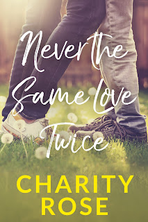 Never the same love twice, charity rose, charity rose author, young adult romance, new adult romance, upper level young adult, upper young adult book