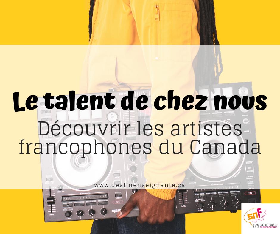 Le talent de chez nous, artistes francophones Canada en musique et en danse. Semaine nationale de la francophonie SNF, ACELF, Le fabuleux destin d'une enseignante. Enseignement, activité pédagogique.