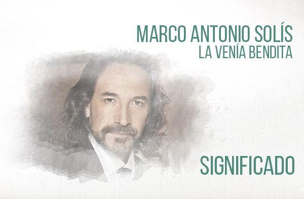 La Venía Bendita significado de la canción Marco Antonio Solís Los Bukis.