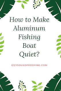 how to make aluminum fishing boat quiet
