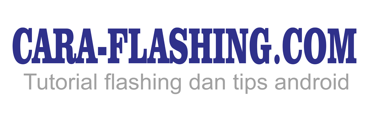CARA-FLASHING.COM - Tutorial Flashing dan Tips Android