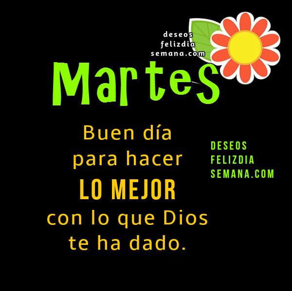 Frases bonitas de feliz martes, imágenes, mensajes cristianos, versos para whatsap, facebook de feliz martes por Mery Bracho