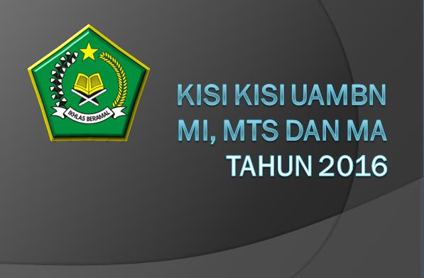 Kisi Kisi Uambn Mi Mts Dan Ma Tahun 2016 Info Guru Madrasah