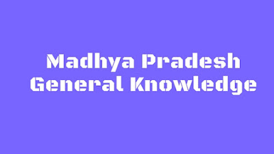 GENERAL KNOWLEDGE OF MADHYA PRADESH