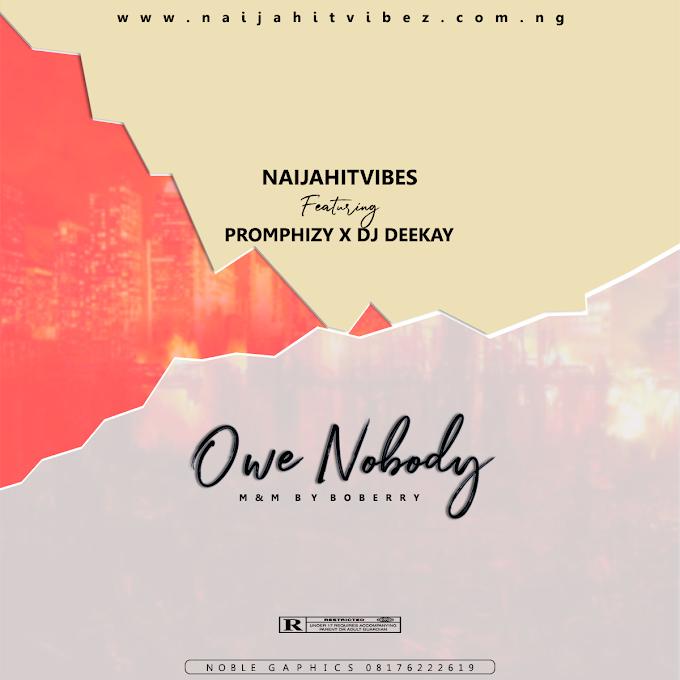NaijaHitVibes ft Promphizy x Dj DeeKay – Owe Nobody (Prod by Bobberry)