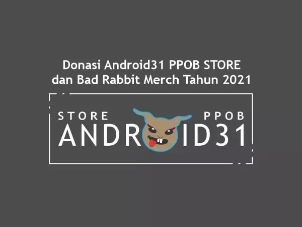 Donasi Android31 PPOB STORE dan Bad Rabbit Merch Tahun 2021