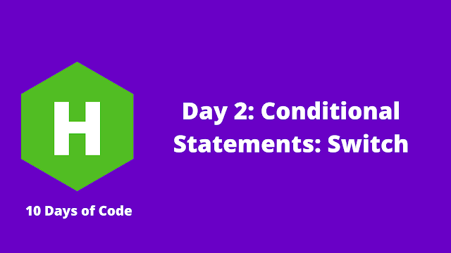 HackerRank Day 2: Conditional Statements: Switch problem solution