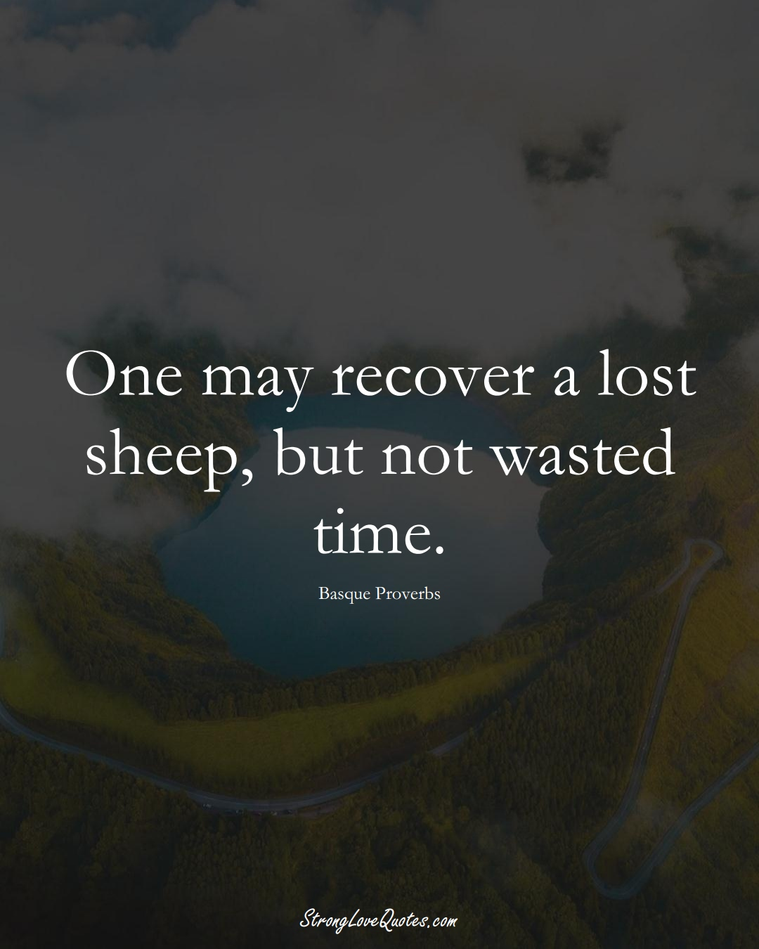 One may recover a lost sheep, but not wasted time. (Basque Sayings);  #EuropeanSayings