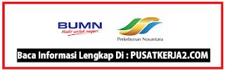 Lowongan Kerja SMA SMK D3 S1 BUMN Juni 2020 PT Perkebunan Nusantara III