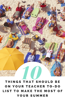 10 Things that should be on your teacher to-do list this summer